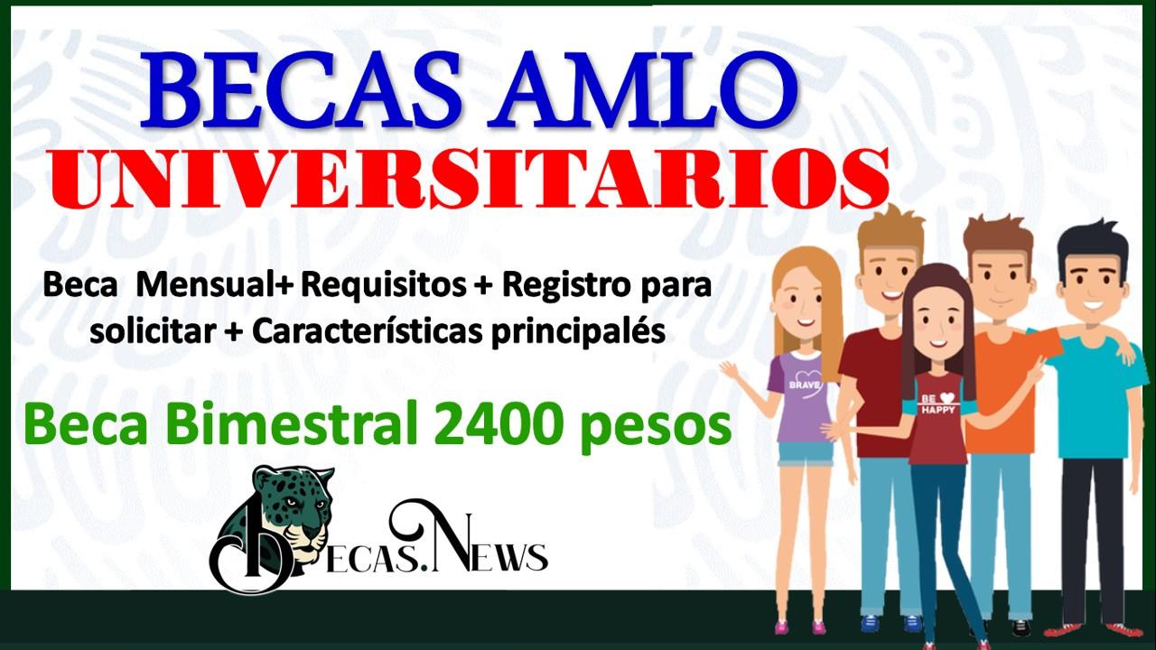 Beca AMLO para Universitarios 2021-2022: Convocatoria, Registro y Requisitos
