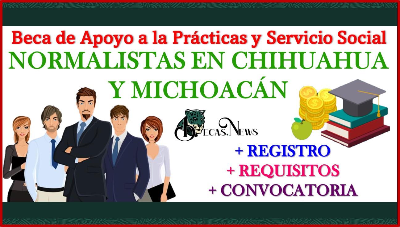 Beca de Apoyo a la Prácticas y Servicio Social para Normalistas en Chihuahua y Michoacán 2021-2022 Convocatoria, Registro y Requisitos