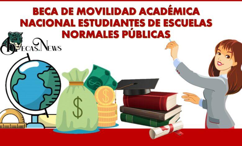 Beca de Movilidad Académica Nacional Estudiantes de Escuelas Normales Públicas: Convocatoria, Registro y Requisitos