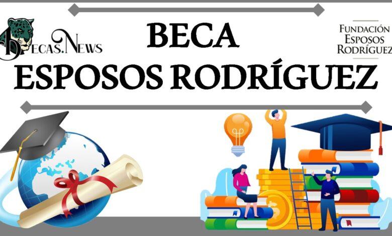 Beca Esposos Rodríguez: Convocatoria, Registro y Requisitos