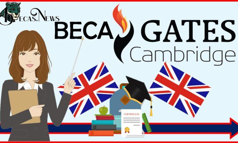 Beca Gates Cambridge 2021: Convocatoria, Registro y Requisitos