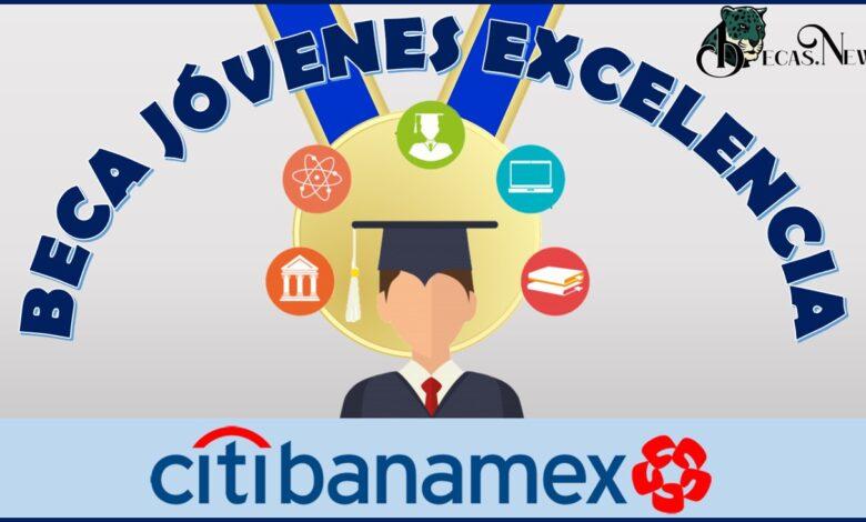 Beca jóvenes excelencia Banamex: Convocatoria, Registro y Requisitos