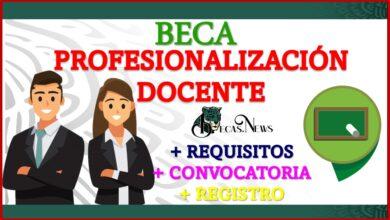 Beca para la Profesionalización Docente 2021-2022 Convocatoria, Registro y Requisitos