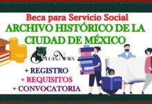 """Beca para servicio social Archivo Histórico de la Ciudad de México"""" 2021-2022 Convocatoria, Registro y Requisitos"""