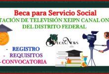 Beca para Servicio Social Estación de Televisión XEIPN Canal Once del Distrito Federal 2021-2022 Convocatoria, Registro y Requisitos