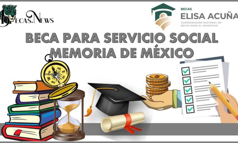 Beca para Servicio Social Memoria de México: Convocatoria, Registro y Requisitos