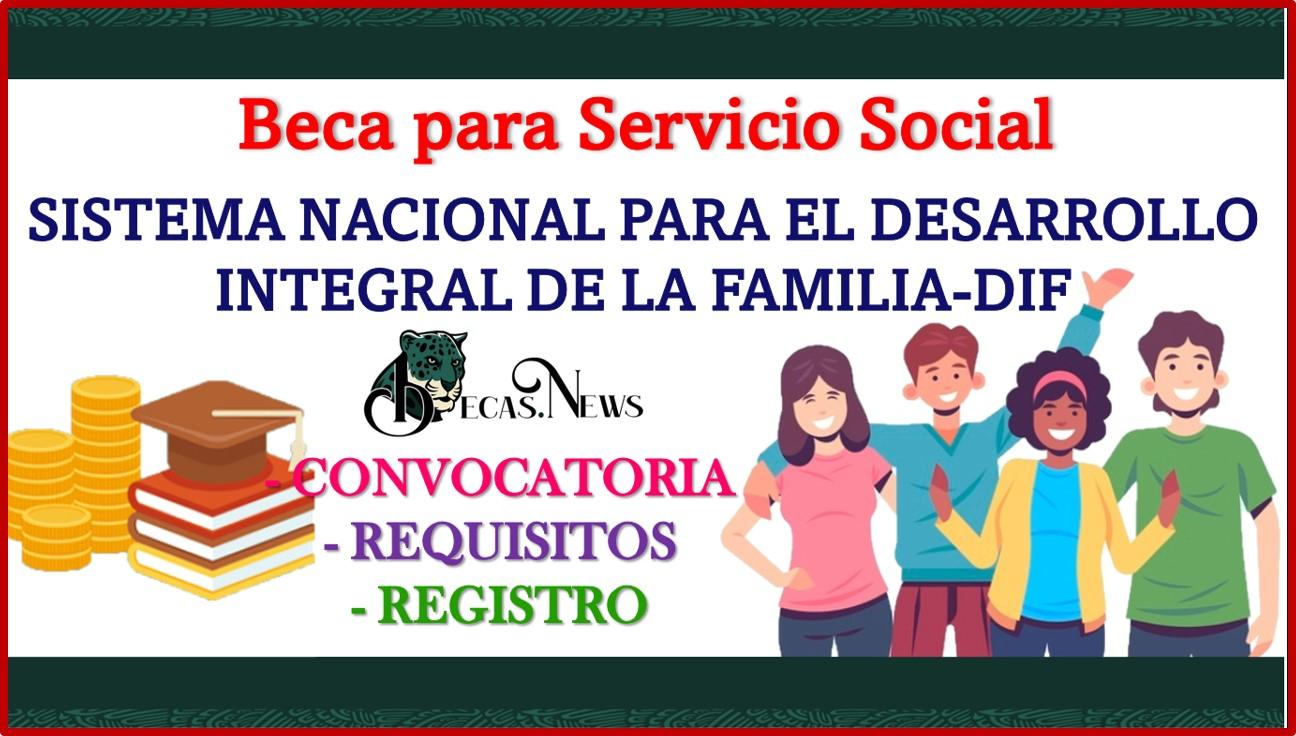 """Beca para Servicio Social """"Sistema Nacional para el Desarrollo Integral de la Familia-DIF"""" 2021-2022 Convocatoria, Registro y Requisitos"""