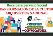"""Beca para Servicio Social """"Transformación de la Cultura Archivística Nacional, 2021""""-2022 Convocatoria, Registro y Requisitos"""
