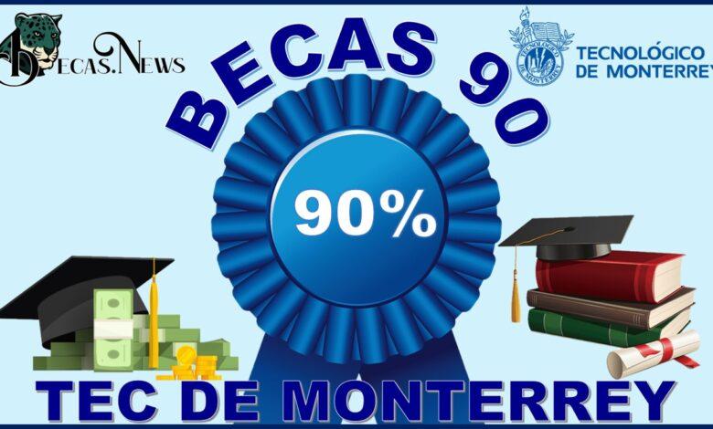 Becas 90 TEC de Monterrey: Convocatoria, Registro y Requisitos