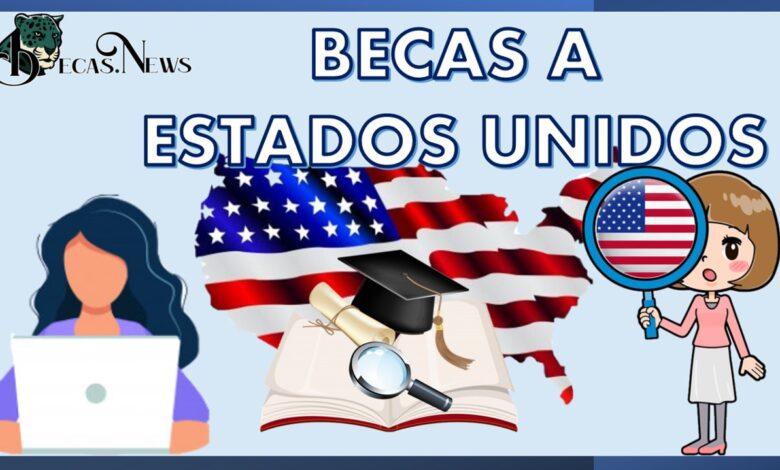 Becas a Estados Unidos: Convocatoria, Requisitos y Registro