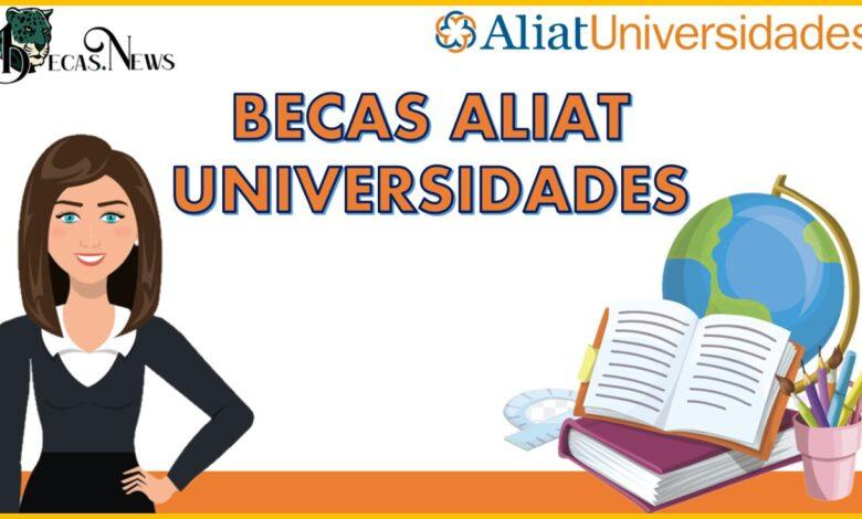 Becas Aliat Universidades: Convocatoria, Registro y Requisitos