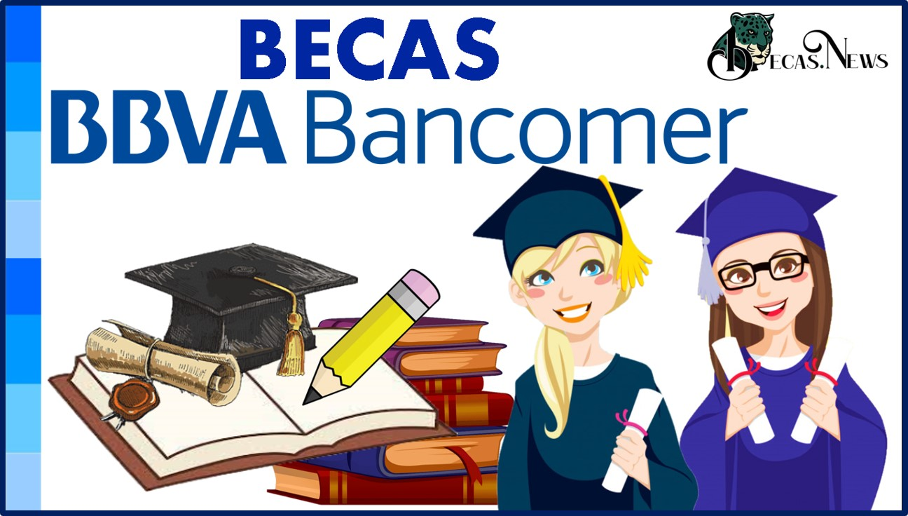 Becas BBVA: Convocatoria, Registro y Requisitos