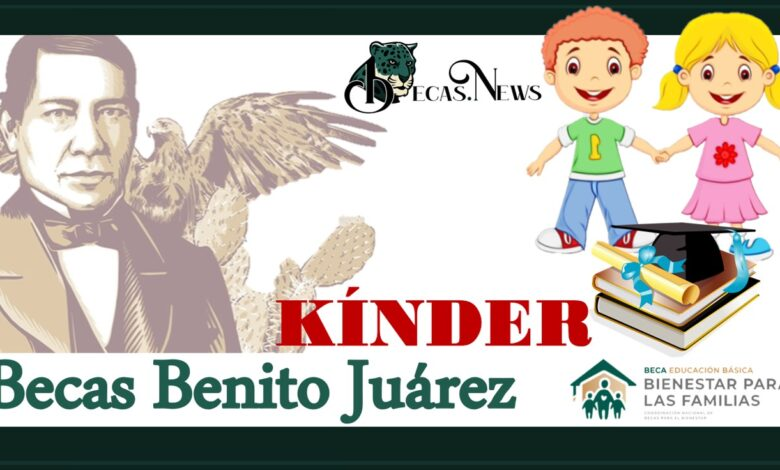 Becas Benito Juárez kínder 2021-2022: Convocatoria, Registro y Requisitos