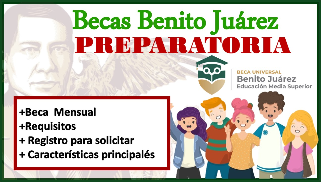 Becas Benito Juárez Preparatoria 2021-2022: Convocatoria, Registro y Requisitos