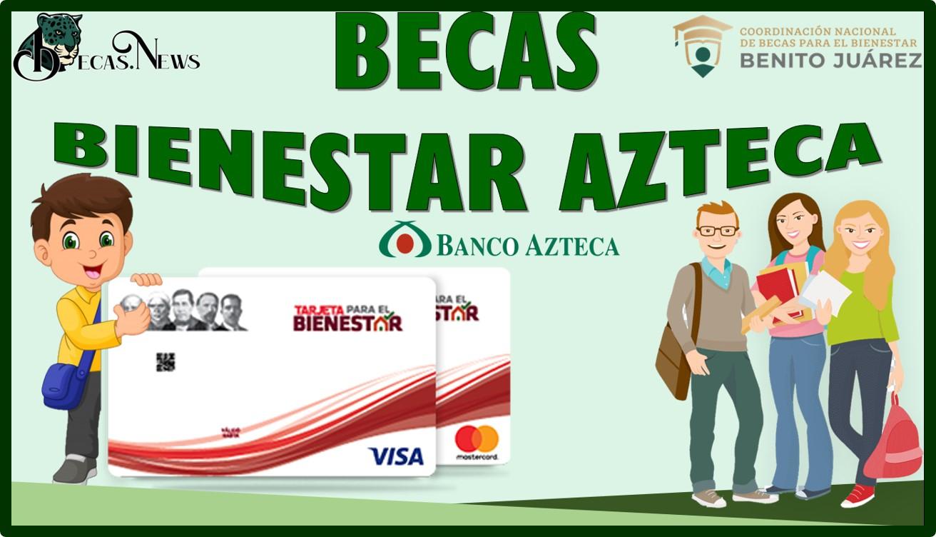 Becas Bienestar Azteca: Convocatoria, Registro y Requisitos