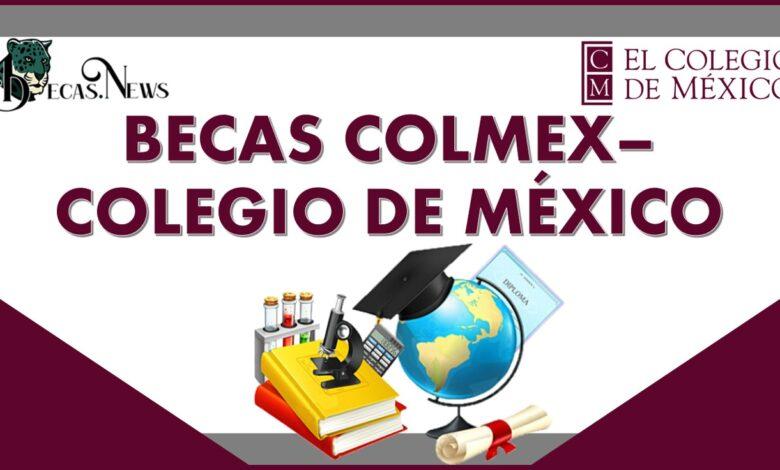 Becas COLMEX–Colegio de México: Convocatoria, Registro y Requisitos