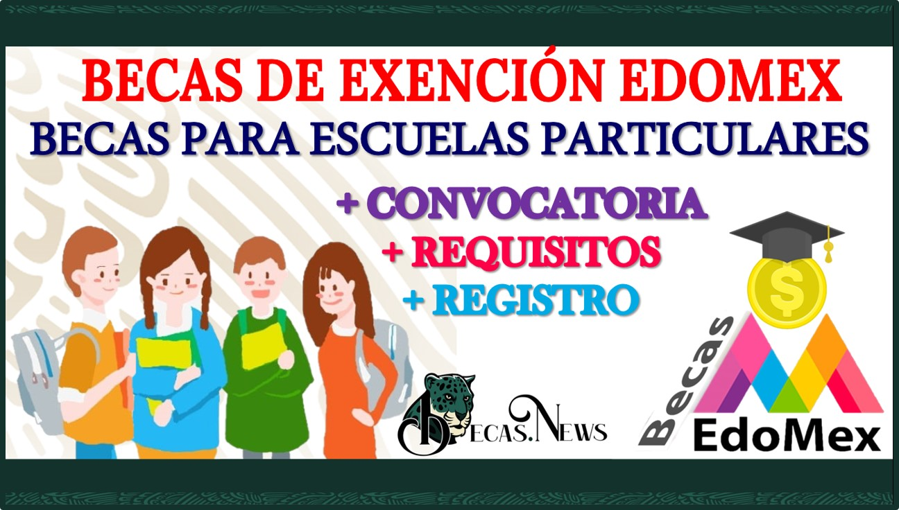 Becas de Exención Edomex, Becas para Escuelas Particulares 2021-2022: Convocatoria, Registro y Requisitos