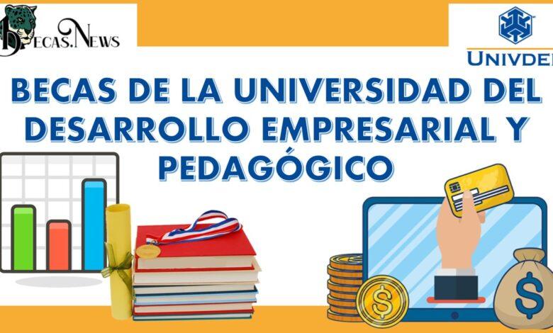 Becas de la Universidad del Desarrollo Empresarial y Pedagógico: Convocatoria, Registro y Requisitos