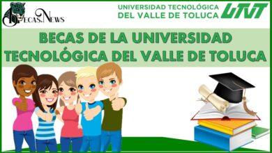 Becas de la Universidad Tecnológica del Valle de Toluca 2021-2022: Convocatoria, Registro y Requisitos