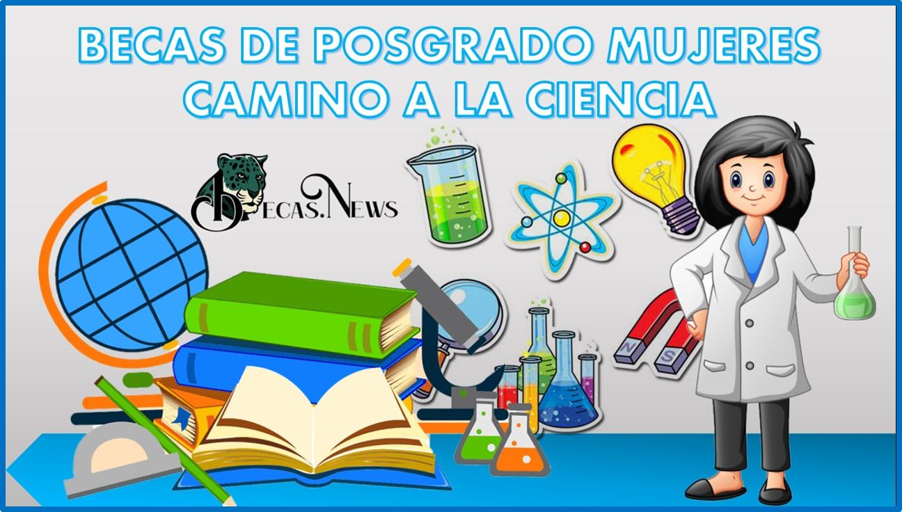 Becas de Posgrado Mujeres Camino a la Ciencia: Convocatoria, Registro y Requisitos