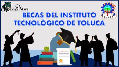 Becas del Instituto Tecnológico de Toluca 2021-2022: Convocatoria, Registro y Requisitos
