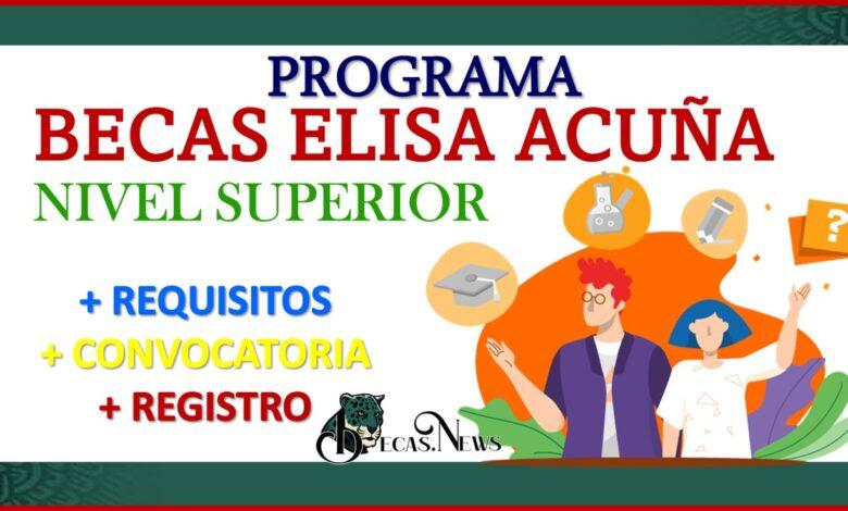 Convocatoria Programa de Becas Elisa Acuña Nivel Superior 2021-2022 Registro y Requisitos
