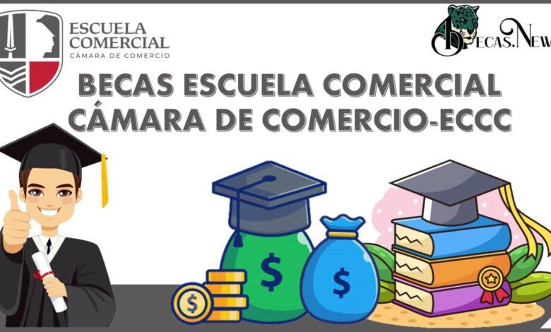 Becas Escuela Comercial Cámara de Comercio-ECCC: Convocatoria, Registro y Requisitos