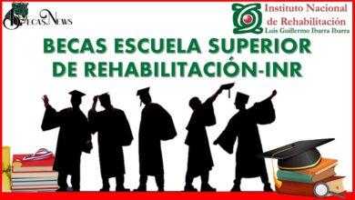 Becas Escuela Superior de Rehabilitación-INR: Convocatoria, Registro y Requisitos