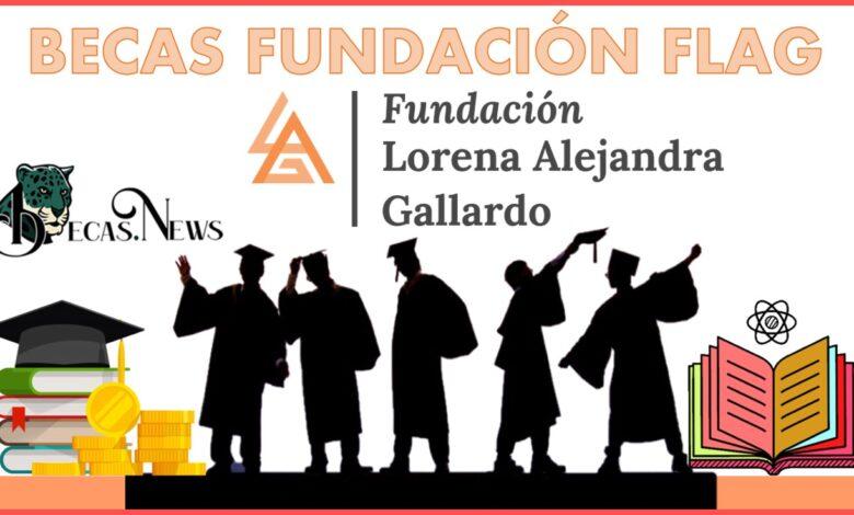 Becas Fundación Flag: Convocatoria, Registro y Requisitos