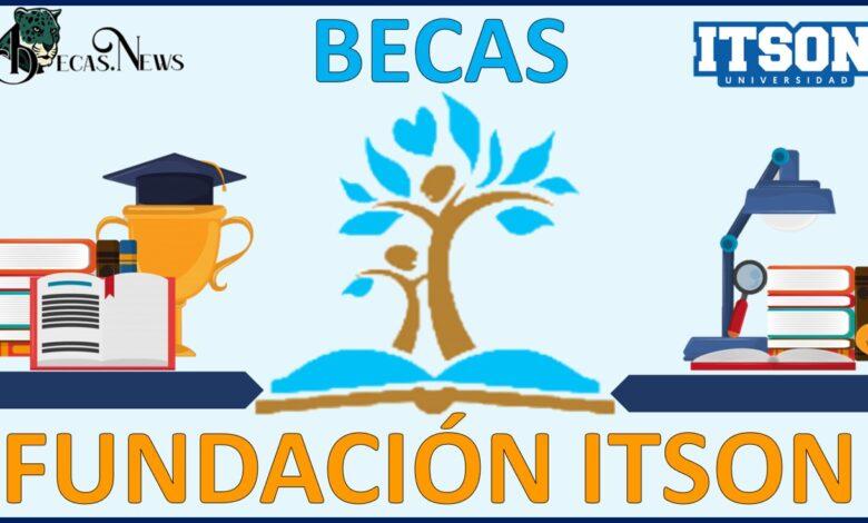 Becas Fundación ITSON: Convocatoria, Registro y Requisitos