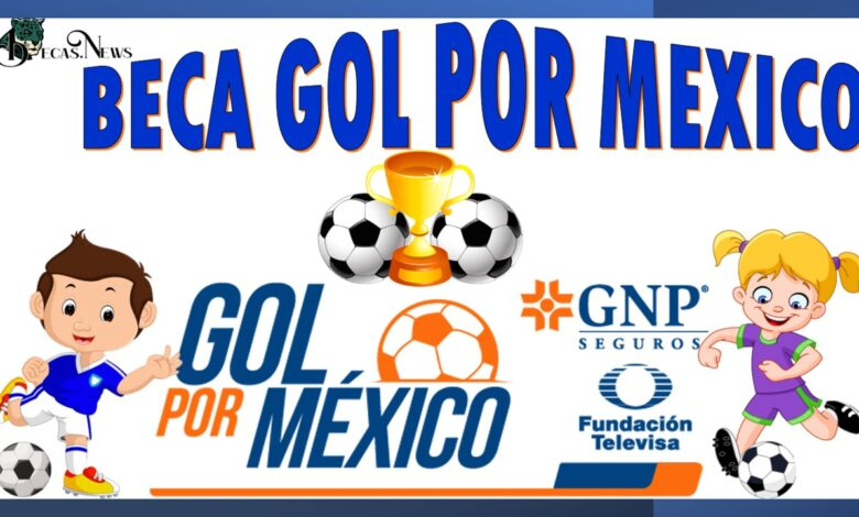Becas Gol por México: Convocatoria, Registro y Requisitos