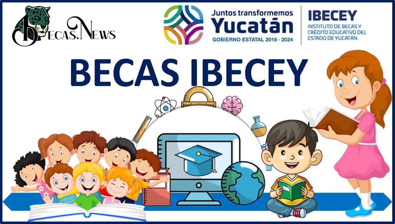 Becas Ibecey: Convocatoria, Registro y Requisitos