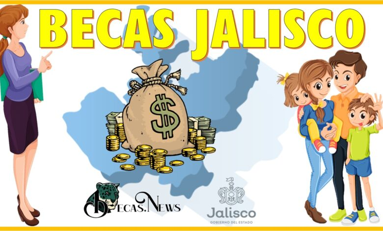 Becas Jalisco: Convocatoria, Registro y Requisitos