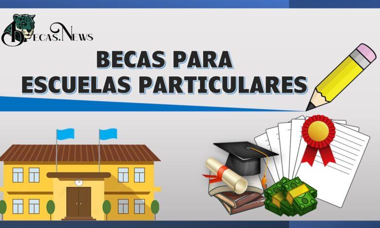 Becas para Escuelas Particulares | Convocatorias, Requisitos y registro