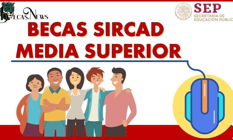 Becas SIRCAD, Media Superior: Convocatoria, Registro y Requisitos