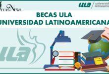 Becas ULA–Universidad Latinoamericana 2021-2022: Convocatoria, Registro y Requisitos