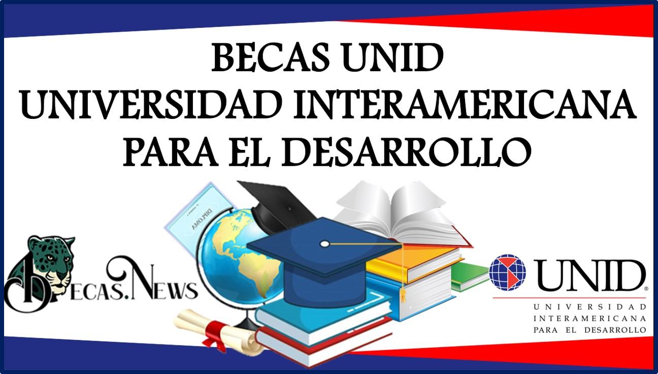 Becas UNID–Universidad Interamericana para el Desarrollo 2021-2022: Convocatoria, Registro y Requisitos