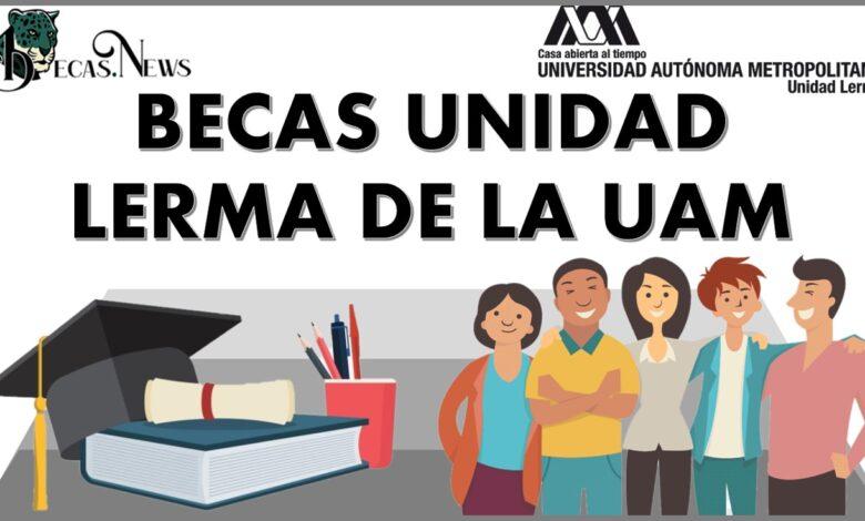Becas Unidad Lerma de la UAM 2021-2022: Convocatoria, Registro y Requisitos