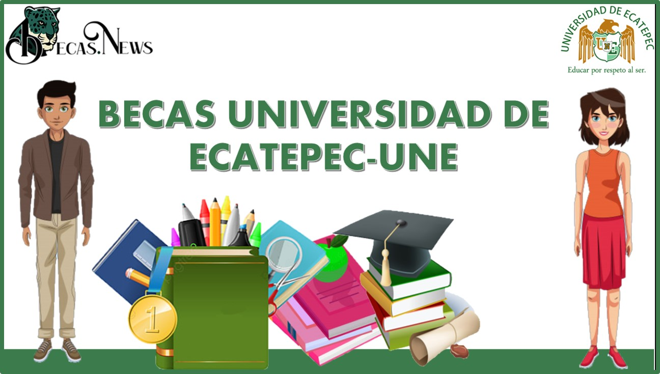 Becas Universidad de Ecatepec-UNE: Convocatoria, Registro y Requisitos