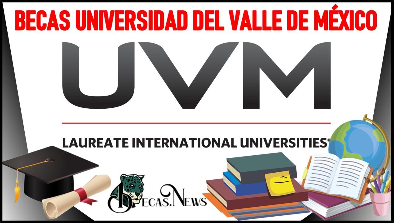 Becas Universidad del Valle de México-UVM 2021-2022: Convocatoria, Registro y Requisitos