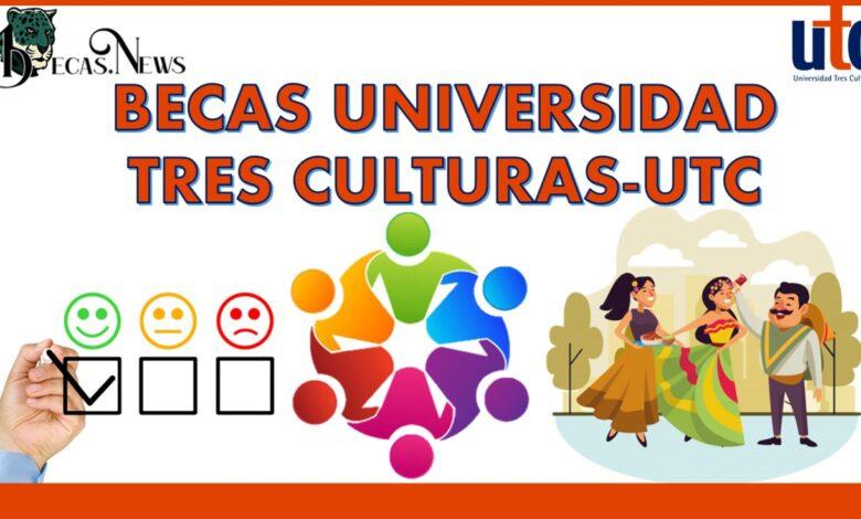 Becas Universidad Tres Culturas-UTC: Convocatoria, Registro y Requisitos