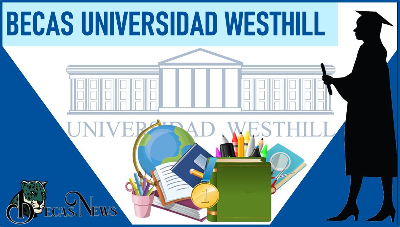 Becas Universidad Westhill 2021-2022: Convocatoria, Registro y Requisitos
