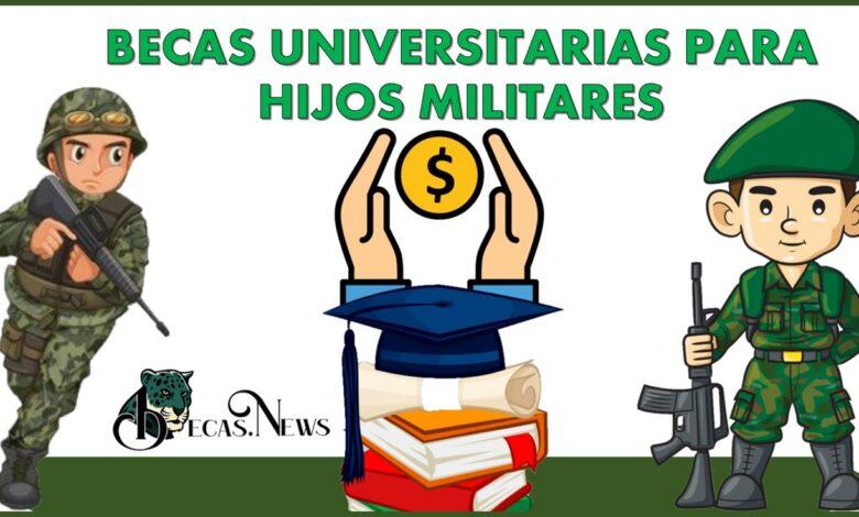 Becas Universitarias para Hijos Militares 2021-2022: Convocatoria, Registro y Requisitos