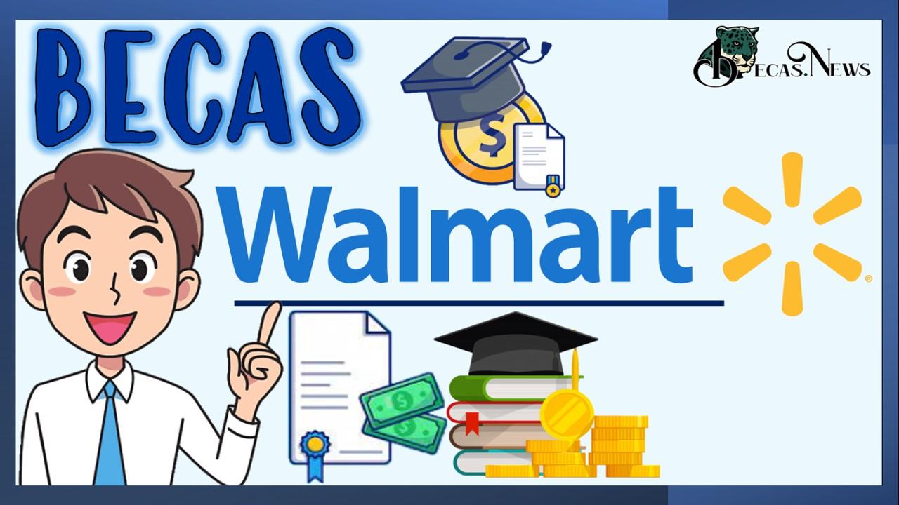Becas Walmart: Convocatoria, Registro y Requisitos