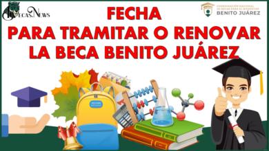 Fecha para tramitar o renovar la Beca Benito Juárez 2021-2022