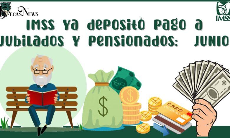 IMSS ya depositó Pago a Jubilados y Pensionados: JUNIO 2021